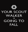 YOUR SCOUT WALKER IS GOING TO FALL - Personalised Poster A4 size