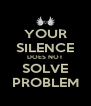 YOUR SILENCE DOES NOT SOLVE PROBLEM - Personalised Poster A4 size