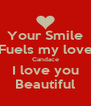 Your Smile Fuels my love Candace I love you Beautiful - Personalised Poster A4 size