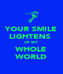 YOUR SMILE LIGHTENS  UP MY WHOLE WORLD - Personalised Poster A4 size