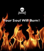 Your Soul Will Burn!     - Personalised Poster A4 size