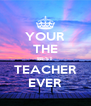 YOUR THE BEST TEACHER EVER - Personalised Poster A4 size