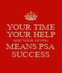 YOUR TIME YOUR HELP AND YOUR GIVING MEANS PSA SUCCESS - Personalised Poster A4 size