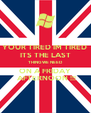 YOUR TIRED IM TIRED  ITS THE LAST THING WE NEED  ON A FRIDAY  AFTERNOON !!! - Personalised Poster A4 size