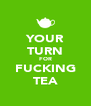 YOUR TURN FOR FUCKING TEA - Personalised Poster A4 size