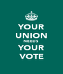 YOUR UNION NEEDS YOUR VOTE - Personalised Poster A4 size