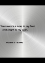 Your word is a lamp to my feet     and a light to my path.              Psalms 119:105 - Personalised Poster A4 size