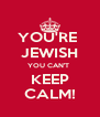 YOU'RE  JEWISH YOU CAN'T  KEEP CALM! - Personalised Poster A4 size