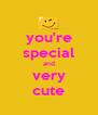 you're special and very cute - Personalised Poster A4 size