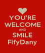 YOU'RE WELCOME AND SMILE FifyDany - Personalised Poster A4 size
