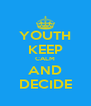YOUTH KEEP CALM AND DECIDE - Personalised Poster A4 size