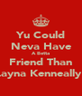 Yu Could Neva Have A Betta Friend Than Layna Kenneally! - Personalised Poster A4 size