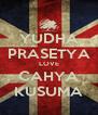 YUDHA PRASETYA LOVE CAHYA KUSUMA - Personalised Poster A4 size