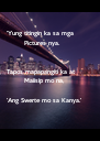 'Yung titingin ka sa mga         Pictures nya.   Tapos mapapangiti ka at          Maiisip mo na,  'Ang Swerte mo - Personalised Poster A4 size