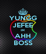 YUNGG JEFEE IM AHH BOSS - Personalised Poster A4 size