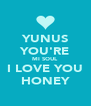 YUNUS YOU'RE MI SOUL I LOVE YOU HONEY - Personalised Poster A4 size