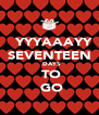 YYYAAAYY SEVENTEEN   DAYS  TO  GO - Personalised Poster A4 size