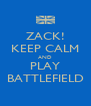 ZACK! KEEP CALM AND PLAY BATTLEFIELD - Personalised Poster A4 size