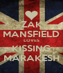 ZAK MANSFIELD LOVES KISSING MARAKESH - Personalised Poster A4 size