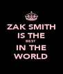 ZAK SMITH IS THE BEST  IN THE WORLD - Personalised Poster A4 size