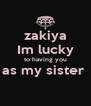 zakiya Im lucky to having you as my sister   - Personalised Poster A4 size