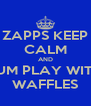 ZAPPS KEEP CALM AND CUM PLAY WITH  WAFFLES - Personalised Poster A4 size