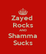 Zayed  Rocks AND Shamma Sucks - Personalised Poster A4 size