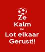 Ze Kalm En Lot elkaar Gerust!! - Personalised Poster A4 size