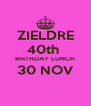 ZIELDRE 40th  BIRTHDAY LUNCH 30 NOV  - Personalised Poster A4 size
