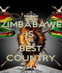 ZIMBABAWE IS  THE  BEST COUNTRY - Personalised Poster A4 size