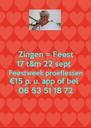 Zingen = Feest 17 t&m 22 sept  Feestweek proeflessen €15 p. u. app of bel 06 53 51 18 72 - Personalised Poster A4 size