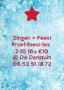 Zingen = Feest Proef-feest-les 7-10 16u €10 @ De Danstuin 06 53 51 18 72 - Personalised Poster A4 size