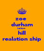 zoe  durham laiton  hill realation ship - Personalised Poster A4 size