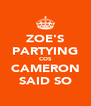 ZOE'S PARTYING COS CAMERON SAID SO - Personalised Poster A4 size