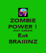 ZOMBIE POWER ! STAY GREEN Eat BRAIIINZ - Personalised Poster A4 size