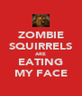 ZOMBIE SQUIRRELS ARE EATING MY FACE - Personalised Poster A4 size