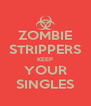 ZOMBIE STRIPPERS KEEP YOUR SINGLES - Personalised Poster A4 size