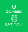 ZOMBIES are GOING TO EAT YOU - Personalised Poster A4 size