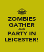 ZOMBIES GATHER AND PARTY IN LEICESTER! - Personalised Poster A4 size