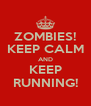 ZOMBIES! KEEP CALM AND KEEP RUNNING! - Personalised Poster A4 size