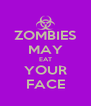 ZOMBIES MAY EAT YOUR FACE - Personalised Poster A4 size