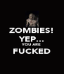 ZOMBIES! YEP... YOU ARE FUCKED  - Personalised Poster A4 size
