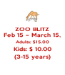 ZOO BLITZ Feb 15 – March 15, Adults: $15.00 Kids: $ 10.00 (3-15 years) - Personalised Poster A4 size