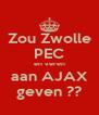 Zou Zwolle PEC en veren aan AJAX geven ?? - Personalised Poster A4 size
