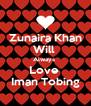 Zunaira Khan Will  Always  Love  Iman Tobing - Personalised Poster A4 size