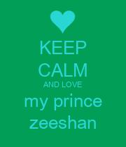 KEEP cALM AND LOVE my prince zeeshan - KEEP cALM AND cARRY ON Image Generator