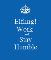 Elfling work hard stay humble keep calm and carry on - Stay humble wallpaper ...
