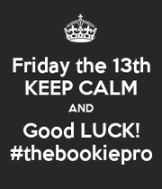 Friday The 13th Keep Calm And Good Luck Thebookiepro