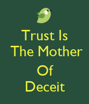 trust is the mother of deceit essay Essays themes in hamlet deceit and betrayal initiates the failures of the only horatio remains loyal to the prince and hamlet can talk to and trust only him.