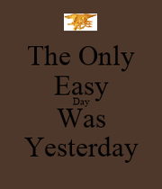 The Only Easy Day Was ...